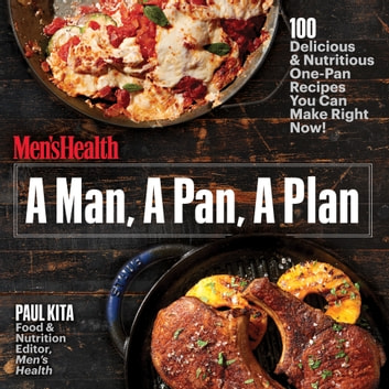 A Man, A Pan, A Plan - 100 Delicious & Nutritious One-Pan Recipes You Can Make Right Now!: A Cookbook ebook by Paul Kita