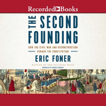 The Second Founding - How the Civil War and Reconstruction Remade the Constitution audiobook by Eric Foner