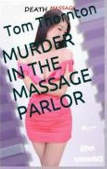 MURDER IN THE MASSAGE PARLOR ebook by Thomas Thornton