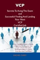 VCP Secrets To Acing The Exam and Successful Finding And Landing Your Next VCP Certified Job ebook by Carey Rachel