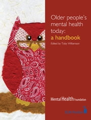 Older People's Mental Health Today: A handbook ebook by Toby Williamson