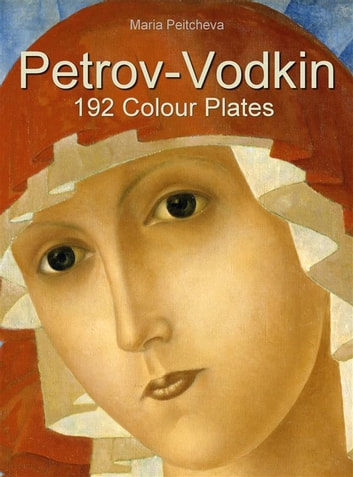 Petrov-Vodkin: 192 Colour Plates ebook by Maria Peitcheva