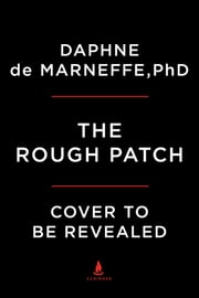 The Rough Patch - Marriage, Midlife, and the Art of Living Together ebook by Daphne de Marneffe, PhD
