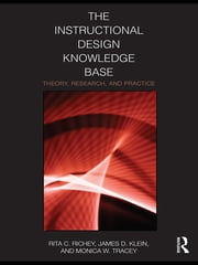 The Instructional Design Knowledge Base - Theory, Research, and Practice ebook by Rita C. Richey,James D. Klein,Monica W. Tracey