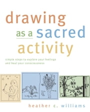 Drawing As a Sacred Activity ebook by Heather Williams