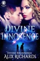 Divine Innocence - Divine Beginnings, #1 ebook by Alix Richards