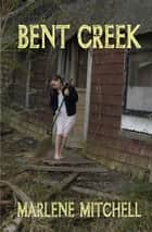 Bent Creek ebook by Marlene Mitchell