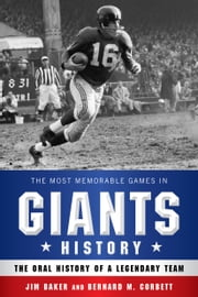 The Most Memorable Games in Giants History - The Oral History of a Legendary Team ebook by Jim Baker,Bernard M. Corbett