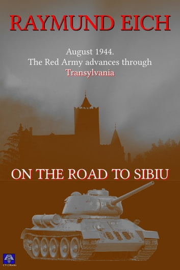 On the Road to Sibiu ebook by Raymund Eich