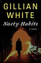Nasty Habits - A Novel ebook by Gillian White