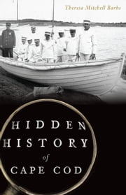 Hidden History of Cape Cod ebook by Theresa Mitchell Barbo
