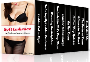 Soft Embrace: 10 Lesbian Erotica Stories ebook by Ava Sterling