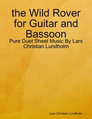 the Wild Rover for Guitar and Bassoon - Pure Duet Sheet Music By Lars Christian Lundholm ebook by Lars Christian Lundholm