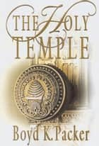 The Holy Temple ebook by Boyd K. Packer