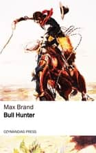 Bull Hunter ekitaplar by Max Brand