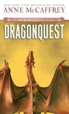 Dragonquest - Volume II of The Dragonriders of Pern ebook by Anne McCaffrey