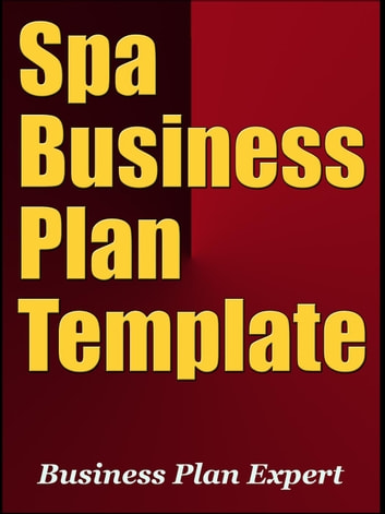 Spa Business Plan Template (Including 6 Special Bonuses) ebook by Business Plan Expert