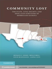 Community Lost - The State, Civil Society, and Displaced Survivors of Hurricane Katrina ebook by Ronald J. Angel,Holly Bell,Julie Beausoleil,Laura Lein