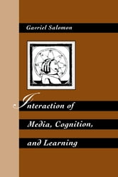 Interaction of Media, Cognition, and Learning - An Exploration of How Symbolic Forms Cultivate Mental Skills and Affect Knowledge Acquisition ebook by Gavriel Salomon