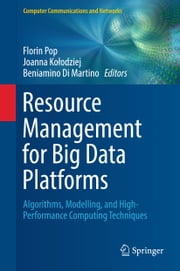 Resource Management for Big Data Platforms - Algorithms, Modelling, and High-Performance Computing Techniques ebook by Florin Pop, Joanna Kołodziej, Beniamino Di Martino