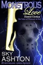 Monstrous Love ebook by Sky Ashton