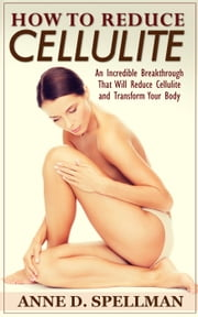 How to Reduce Cellulite ebook by Anne D. Spellman