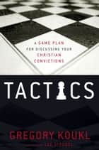 Tactics ebook by Gregory Koukl