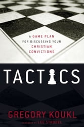 Tactics - A Game Plan for Discussing Your Christian Convictions ebook by Gregory Koukl
