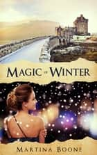 Magic of Winter: A Celtic Legends Novel ebook by Martina Boone