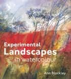 Experimental Landscapes in Watercolour ebook by Ann Blockley