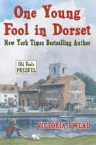 One Young Fool in Dorset: The Old Fools Prequel ebook by Victoria Twead