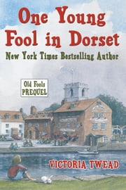 One Young Fool in Dorset: The Old Fools Prequel - Old Fools ebook by Victoria Twead