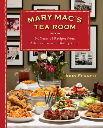 Mary Mac's Tea Room - 70 Years of Recipes from Atlanta's Favorite Dining Room ebook by John Ferrell