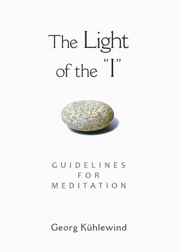"The Light of the ""I"": Guidelines for Meditation ebook by George Kühlewind, Christopher Bamford"