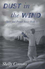 Dust in the Wind - Serve and Protect Series-Book 2 ebook by Shelly Connors
