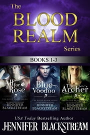 The Blood Realm Series, Books 1-3: All for a Rose, Blue Voodoo, and The Archer ebook by Jennifer Blackstream