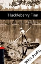Huckleberry Finn - With Audio Level 2 Oxford Bookworms Library ebook by Mark Twain