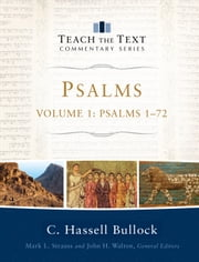 Psalms : Volume 1 (Teach the Text Commentary Series) - Psalms 1-72 ebook by C. Hassell Bullock,Mark Strauss,John Walton