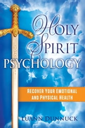 Holy Spirit Psychology - Recover Your Emotional and Physical Health ebook by Luann Dunnuck