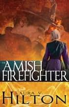 The Amish Firefighter ebook by Laura V. Hilton