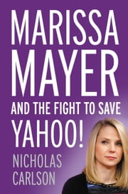 Marissa Mayer and the Fight to Save Yahoo! ebook by Nicholas Carlson