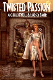 TWISTED PASSION ebook by Michelle O'Neill, Lindsey Bayer