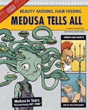 Medusa Tells All - Beauty Missing, Hair Hissing ebook by Rebecca Fjelland Davis,Stephen Park Gilpin