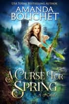 A Curse For Spring ebook by Amanda Bouchet