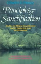 Principles of Sanctification ebook by Charles Finney, L. G. Jr. Parkhurst