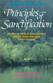 Principles of Sanctification ebook by Charles Finney,L. G. Jr. Parkhurst