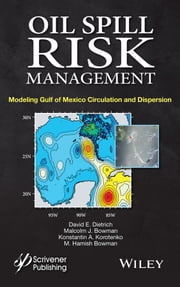 Oil Spill Risk Management - Modeling Gulf of Mexico Circulation and Oil Dispersal ebook by David E. Dietrich,Malcolm J. Bowman,Konstantin A.  Korotenko,M. Hamish E.  Bowman