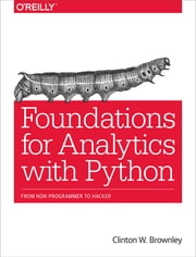 Foundations for Analytics with Python - From Non-Programmer to Hacker ebook by Clinton W. Brownley