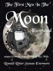 The First Men In the Moon Illustrated ebook by Ronald Ritter,Sussan Evermore,hg Wells