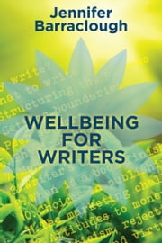 Wellbeing for Writers ebook by Jennifer Barraclough